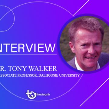 Tired Earth: An Interview With Dr. Tony Walker, Associate Professor at Dalhousie University